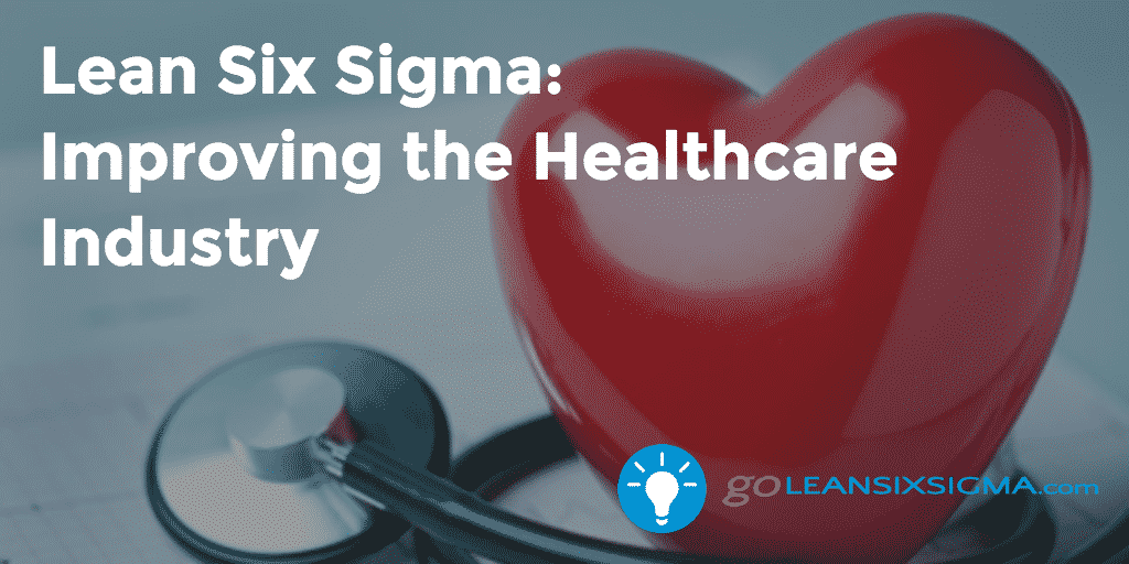 Improving Healthcare – GoLeanSixSigma.com