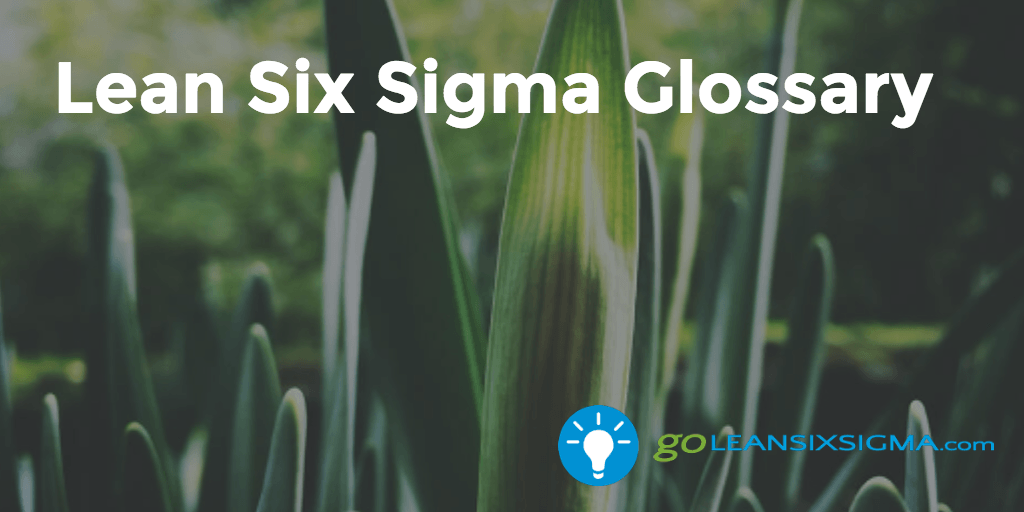 Lean Six Sigma Glossary - GoLeanSixSigma.com