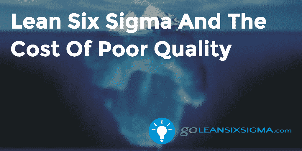 Lean Six Sigma And The Cost Of Poor Quality - GoLeanSixSigma.com