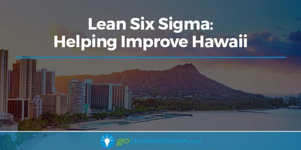 Lean Six Sigma - Helping Improve Hawaii - GoLeanSixSigma.com