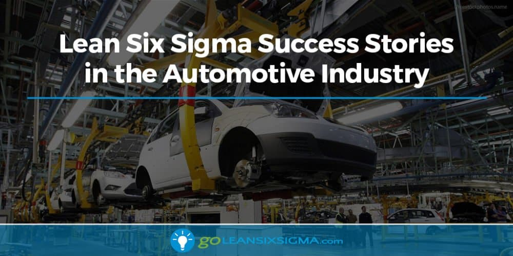 Lean Six Sigma Success Stories In The Automotive Industry - GoLeanSixSigma.com