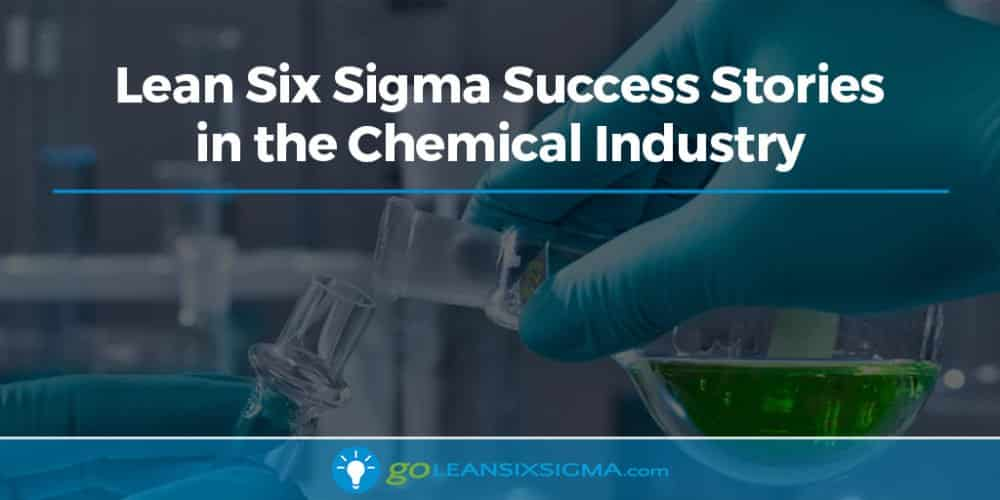 Lean Six Sigma Success Stories In The Chemical Industry - GoLeanSixSigma.com