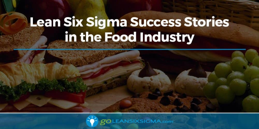 Lean Six Sigma Success Stories In The Food Industry - GoLeanSixSigma.com