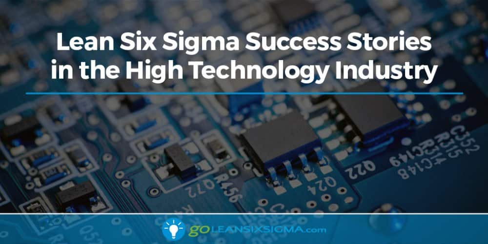 Lean Six Sigma Success Stories in the High Technology Industry - GoLeanSixSigma.com