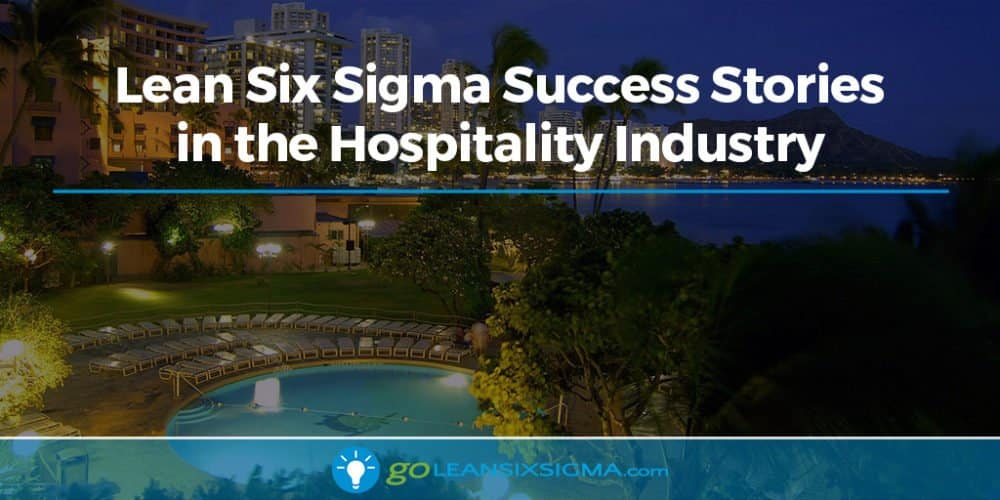Lean Six Sigma Success Stories in the Hospitality Industry - GoLeanSixSigma.com