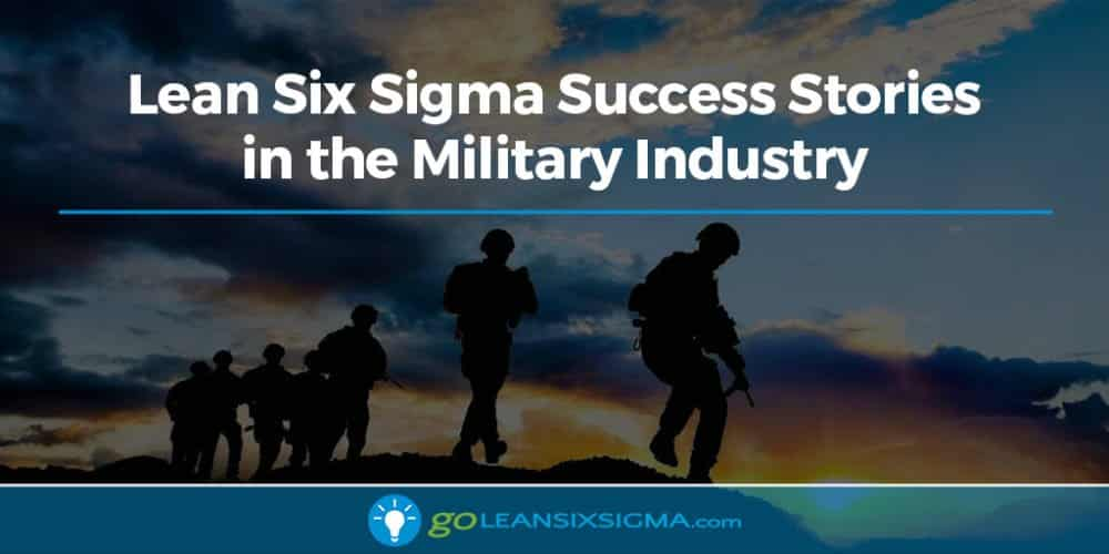 Lean Six Sigma Success Stories in the Military Industry - GoLeanSixSigma.com