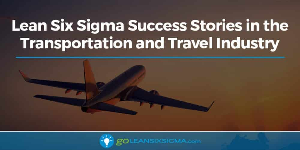 Lean Six Sigma Success Stories In The Transportation And Travel Industry - GoLeanSixSigma.com