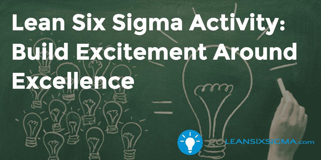 Lean Six Sigma Activity: Build Excitement Around Excellence - GoLeanSixSigma.com