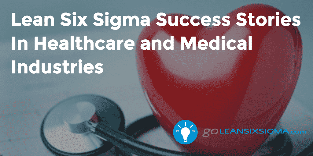 Lean Six Sigma Success Stories – Healthcare And Medical – GoLeanSixSigma.com