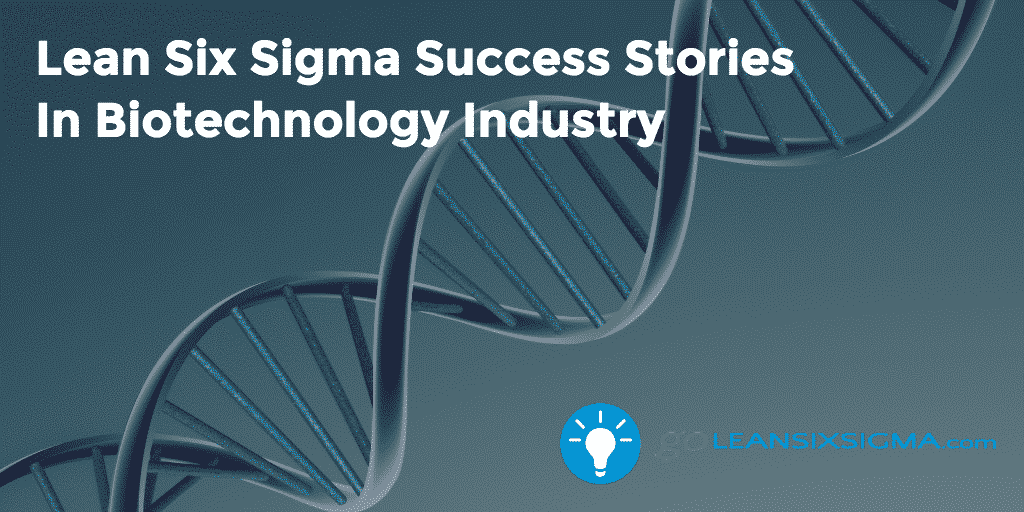 Lean Six Sigma Success Stories In Biotechnology Industry – GoLeanSixSigma.com