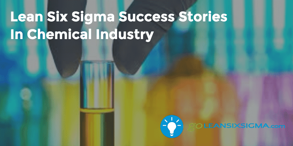 Lean Six Sigma Success Stories  In Chemical Industry – GoLeanSixSigma.com