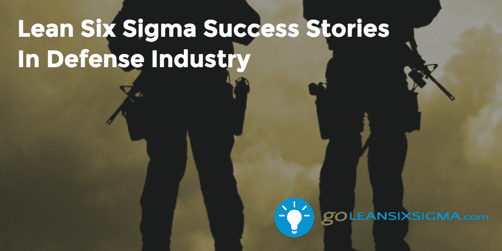 Lean Six Sigma Success Stories  In Defense Industry – GoLeanSixSigma.com