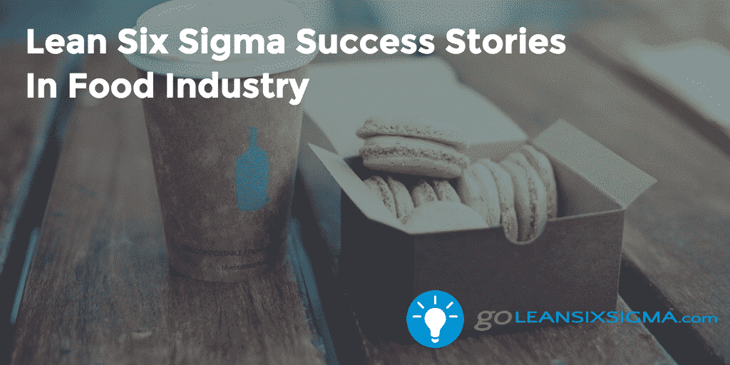 Lean Six Sigma Success Stories  In Food Industry – GoLeanSixSigma.com