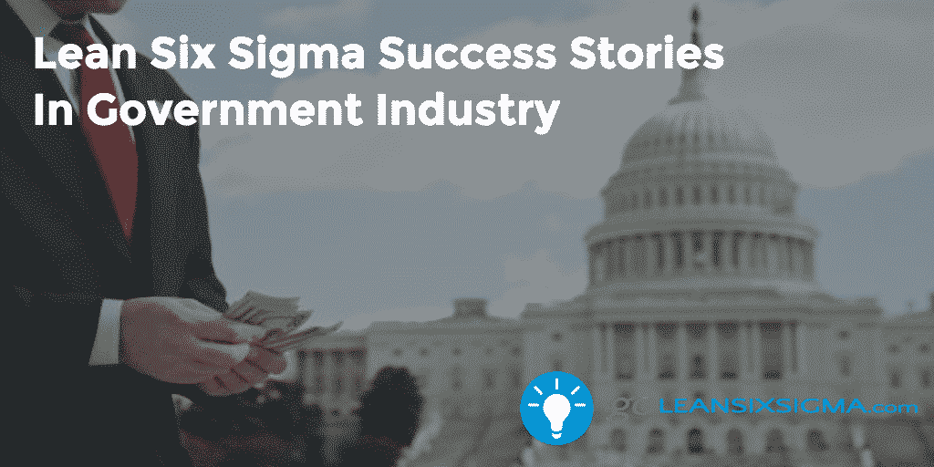 Lean Six Sigma Success Stories In Government Industry - GoLeanSixSigma.com