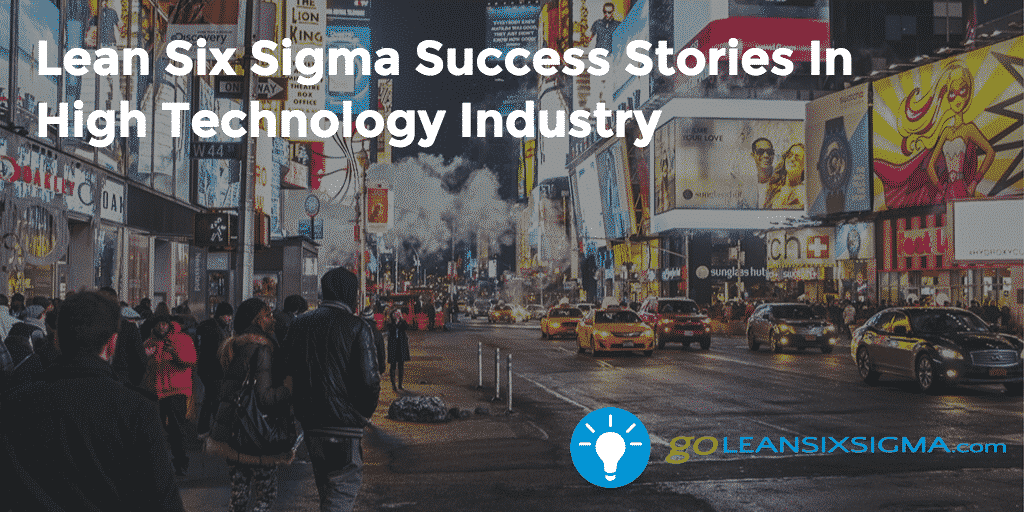 Lean Six Sigma Success Stories In High Technology Industry – GoLeanSixSigma.com