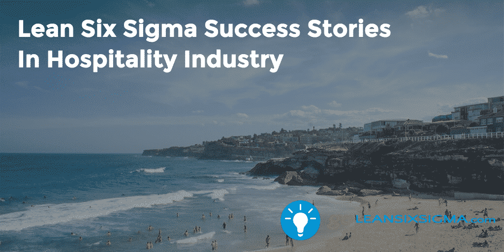 Lean Six Sigma Success Stories In Hospitality Industry – GoLeanSixSigma.com