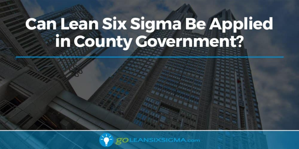 Can Lean Six Sigma Be Applied In County Government? - GoLeanSixSigma.com