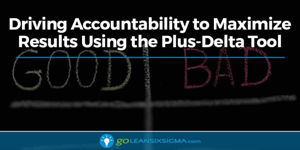 Driving Accountability to Maximize Results Using the Plus-Delta Tool - GoLeanSixSigma.com