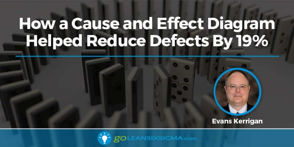 How A Cause And Effect Diagram Helped Reduce Defects By 19% - GoLeanSixSigma.com