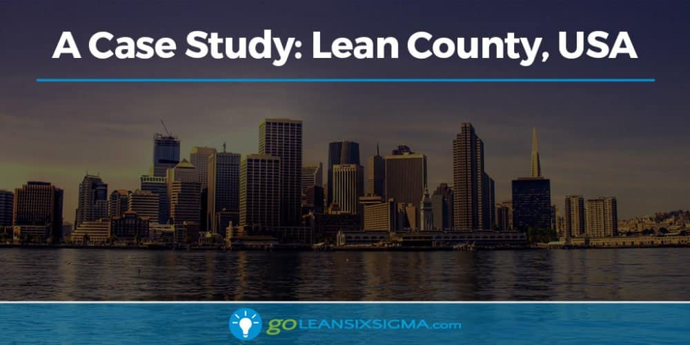 A Case Study: Lean County, USA - GoLeanSixSigma.com