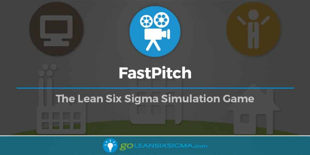 FastPitch: The Lean Six Sigma Simulation Game