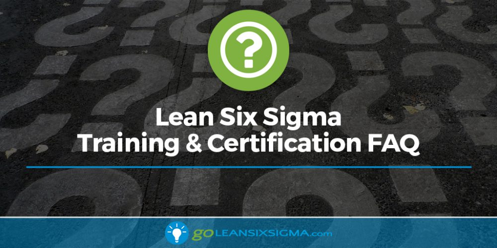 Lean Six Sigma Training And Certification FAQ - GoLeanSixSigma.com