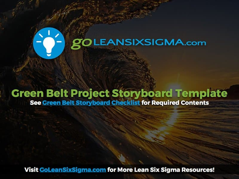 Green Belt Project Storyboard Template   GoLeanSixSigma.com