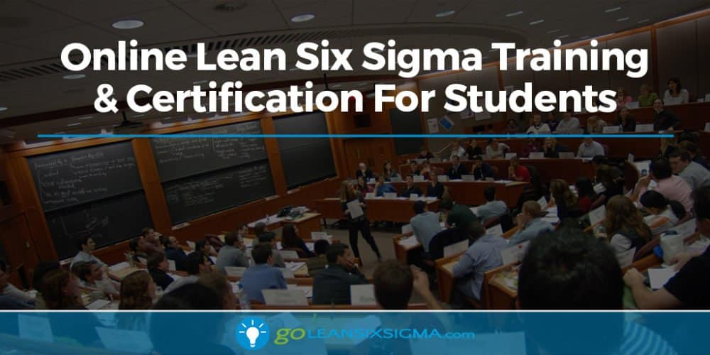 Online Lean Six Sigma Training & Certification For Students - GoLeanSixSigma.com