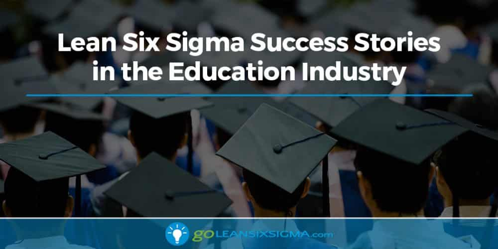 Lean Six Sigma Success Stories in the Education Industry - GoLeanSixSigma.com