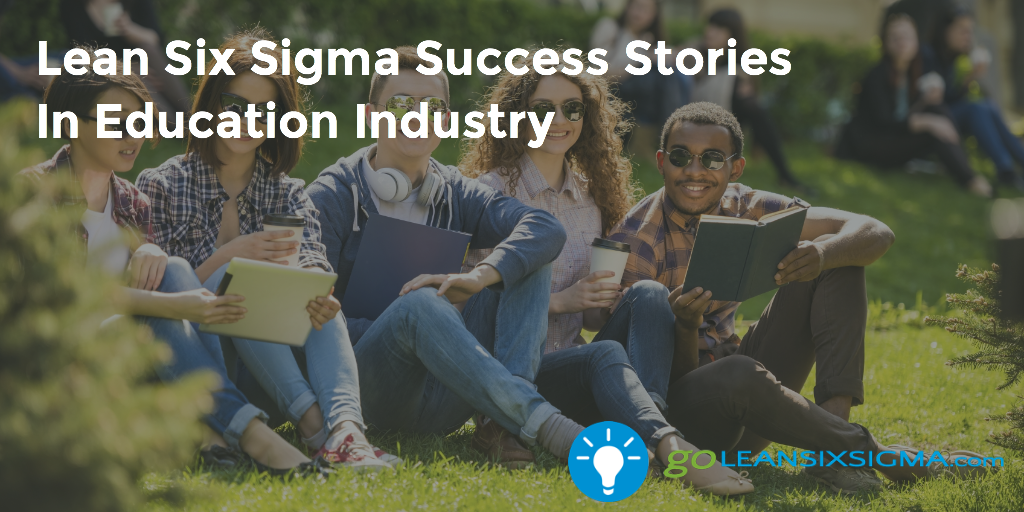 Lean Six Sigma Success Stories In Education Industry – GoLeanSixSigma.com