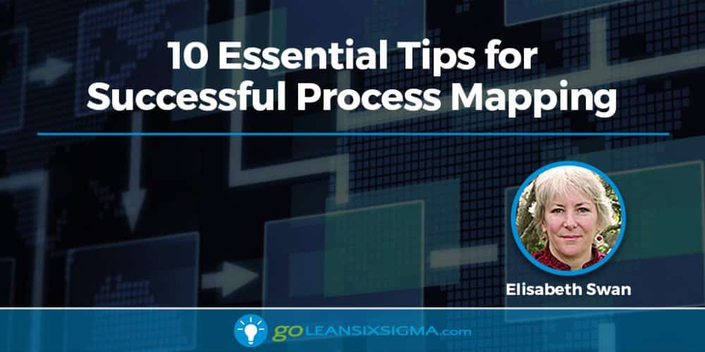10 Essential Tips For Successful Process Mapping - GoLeanSixSigma.com