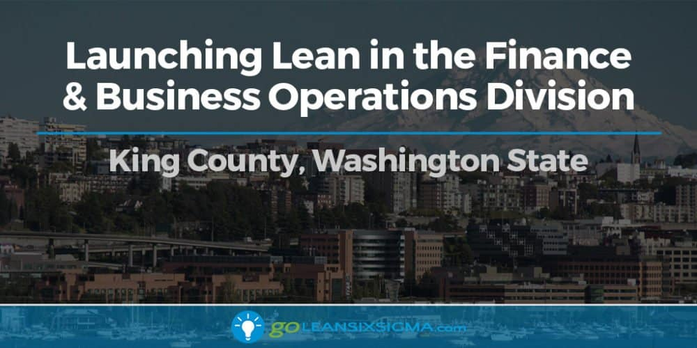 Success Story: Launching Lean In The Finance & Business Operations Division - GoLeanSixSigma.com