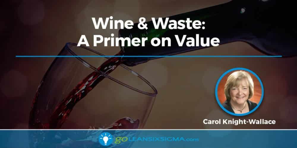 Wine & Waste: A Primer On Value - GoLeanSixSigma.com