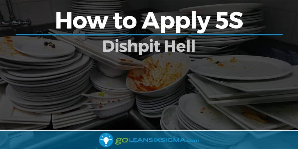 How to Apply 5S - Dishpit Hell - GoLeanSixSigma.com