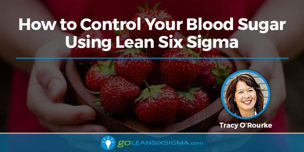 How To Control Your Blood Sugar Using Lean Six Sigma - GoLeanSixSigma.com