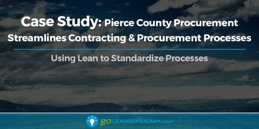 Case Study: Pierce County Procurement Streamlines Contracting & Procurement Processes - GoLeanSixSigma.com