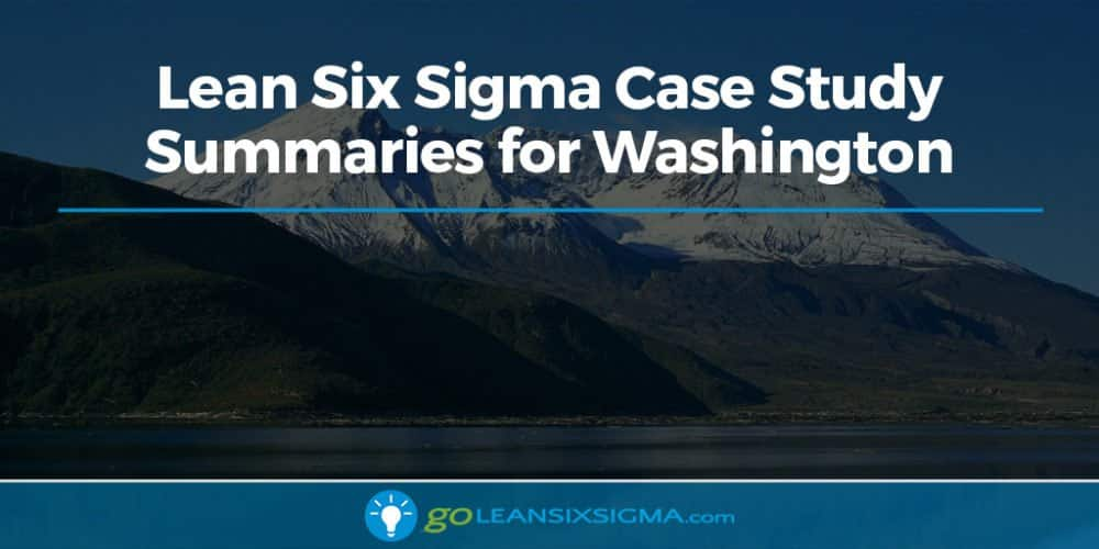 Lean Six Sigma Case Study Summaries For Washington - GoLeanSixSigma.com
