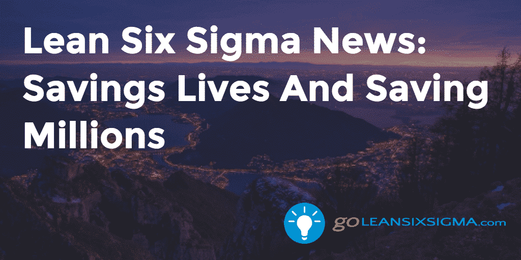 Lean Six Sigma News: Savings Lives And Saving Millions - GoLeanSixSigma.com
