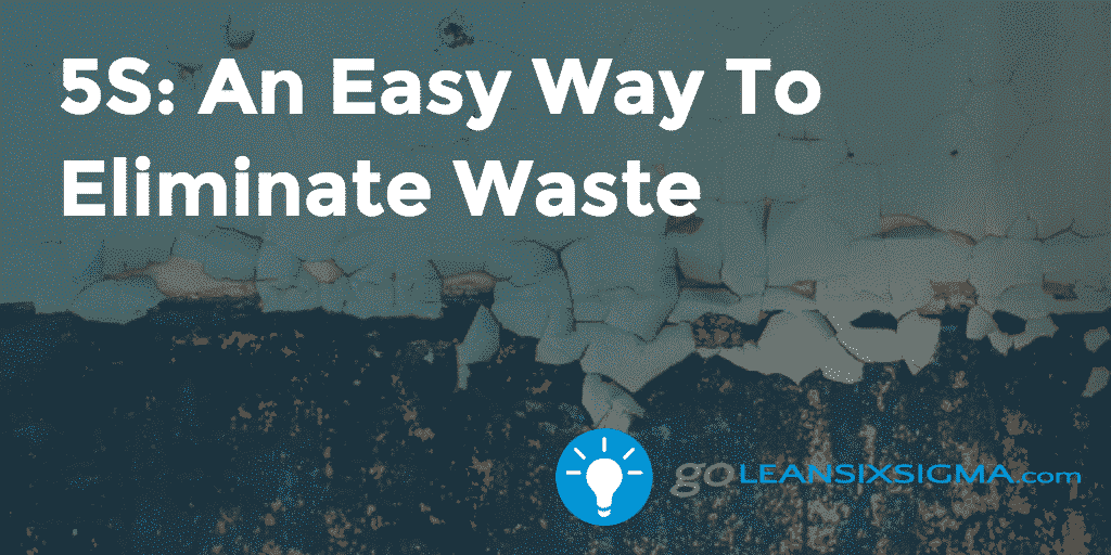 5S: An Easy Way To Eliminate Waste - GoLeanSixSigma.com