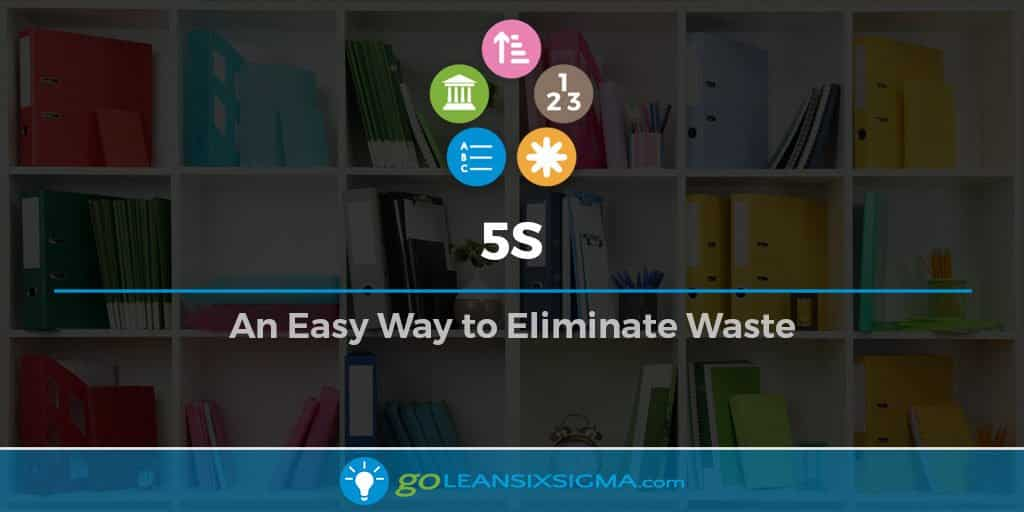 5S - An Easy Way to Eliminate Waste - GoLeanSixSigma.com