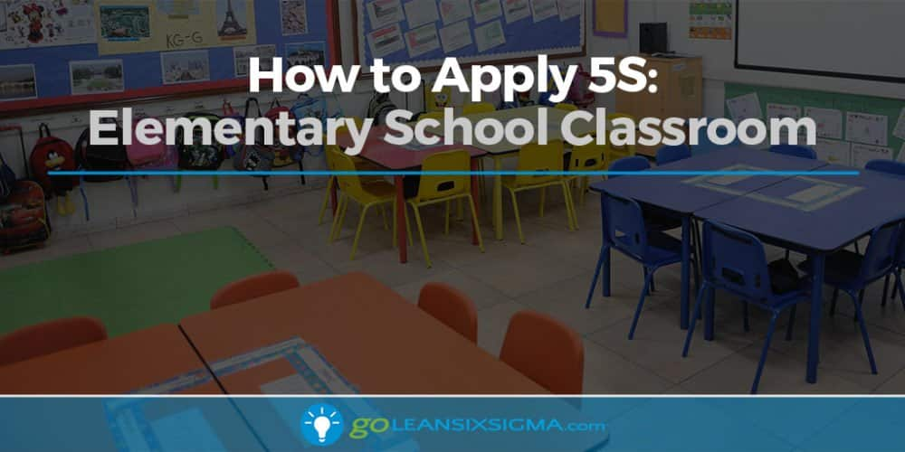 How To Apply 5S: Elementary School Classroom - GoLeanSixSigma.com