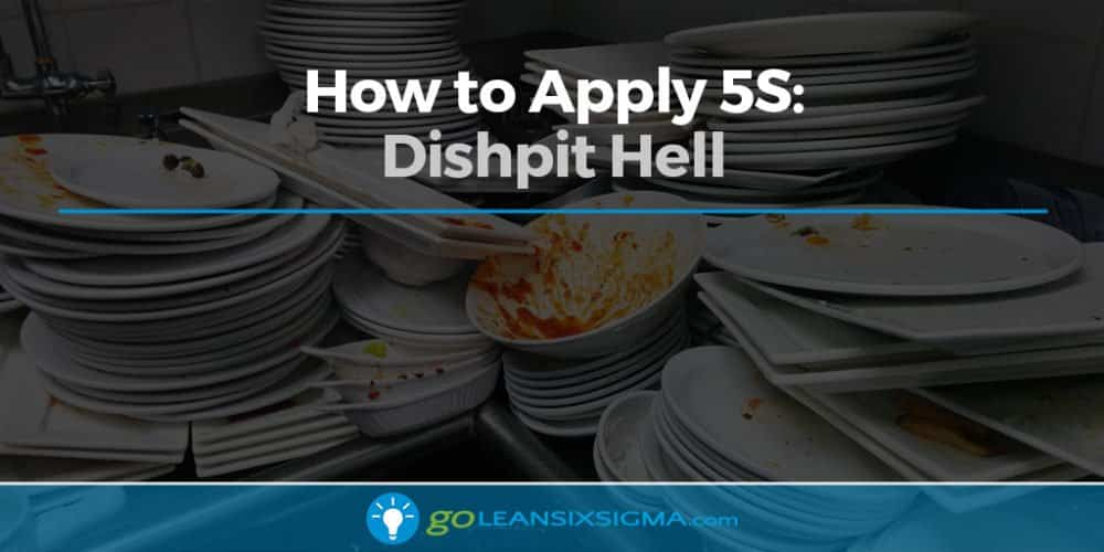 Blog Banner Apply 5S Dishpit Hell V2 GoLeanSixSigma.com