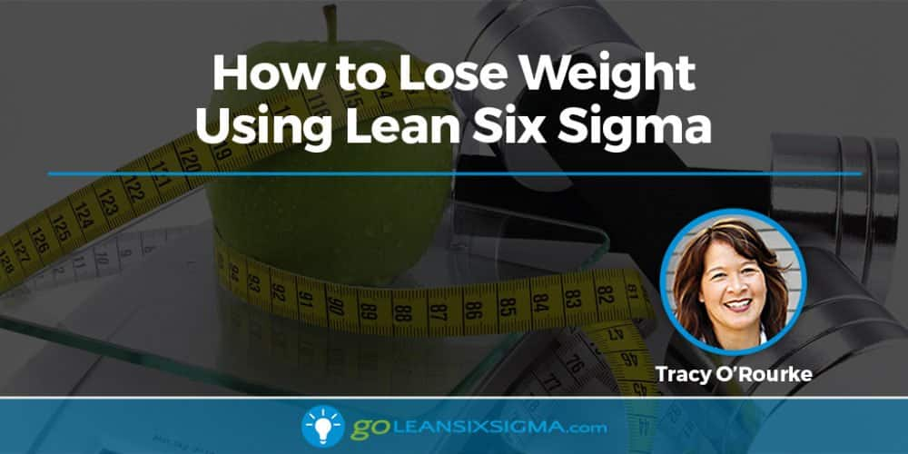 How To Lose Weight Using Lean Six Sigma