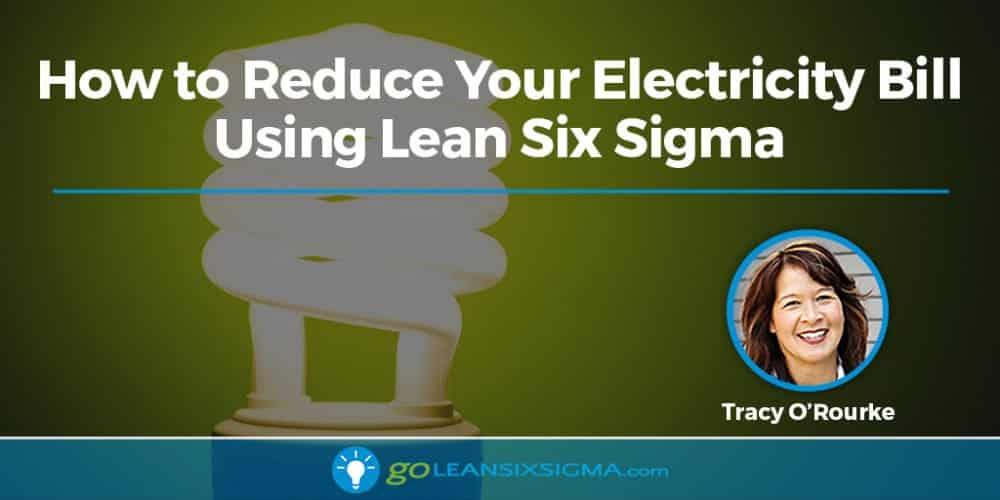 How To Reduce Your Electricity Bill Using Lean Six Sigma - GoLeanSixSigma.com