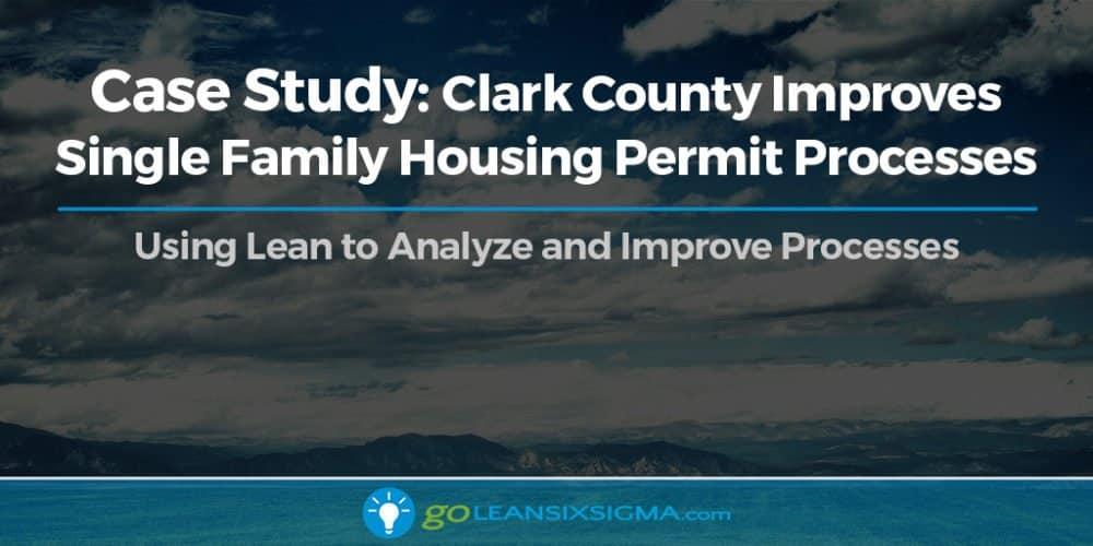 Clark County Improves Single Family Housing Permit Processes - GoLeanSixSigma.com
