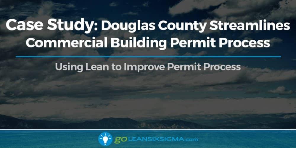 Case Study: Douglas County Streamlines Commercial Building Permit Process - GoLeanSixSigma.com