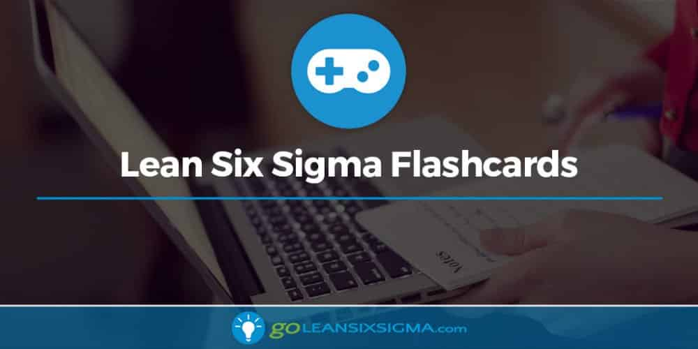 Lean Six Sigma Flashcards - GoLeanSixSigma.com