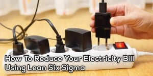 How To Reduce Your Electricity Bill Using Lean Six Sigma
