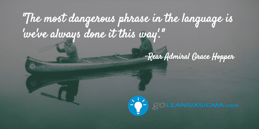The Most Dangerous Phrase In The Language Is We've Always Done It This Way – GoLeanSixSigma.com