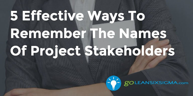 5 Effective Ways To Remember The Names Of Project Stakeholders – GoLeanSixSigma.com